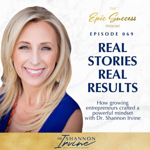 Real Stories Real Results: How Growing Entrepreneurs Crafted A Powerful Mindset With Dr. Shannon Irvine