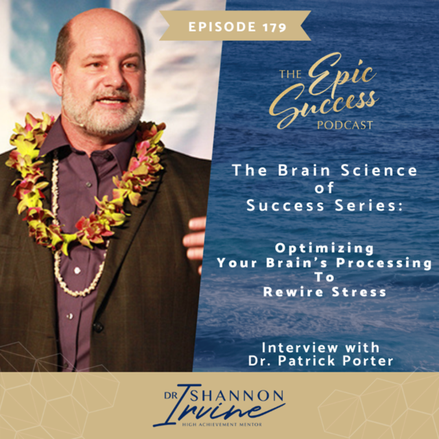 The Brain Science of Success Series : Optimizing Your Brain's Processing To Rewire Stress with Dr. Patrick Porter